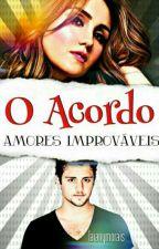 O Acordo: Amores improváveis  by LayAraujo06