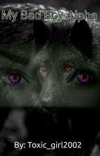 My Bad Boy Alpha  by toxic_girl2002