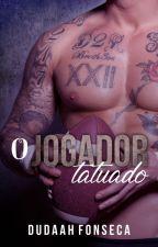 O JOGADOR TATUADO  (volume único) by dudaahfonseca