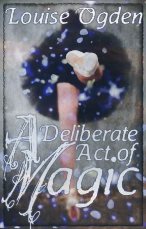 A Deliberate Act of Magic by LouiseStanley1