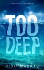 Too Deep (Filipino Novel) by DinoMadrid