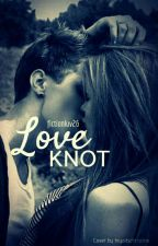 Love Knot | √ by fictionluv26