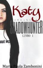Katy: Uma nova Shadowhunter  by MariaPaulaZambonini