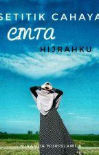 SETITIK CAHAYA CINTA HIJRAHKU (COMPLETED) by mirandanurislami