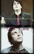 After All This Time [Frerard-One Shot] by RyRoSlut