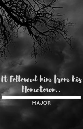 It Followed him from his Hometown.. by Major336