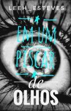 Em um piscar de olhos... by Leeh_Esteves
