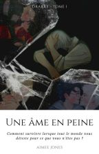 TOME 1 : Une Âme En Peine  by Aimee_Slytherin