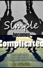 Simple becomes Complicated [completed] by aYerAin