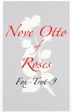 Nove Otto of Roses by Fox-Trot-9