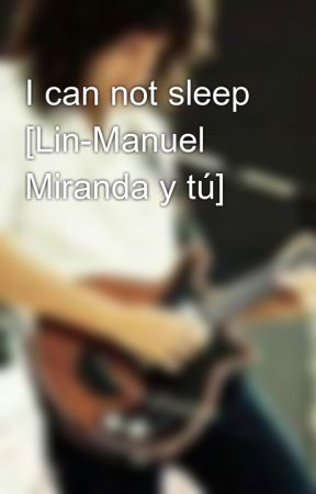 I can not sleep [Lin-Manuel Miranda y tú] by Malvec