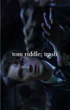 Tom Riddle; trash by AdelaideDia