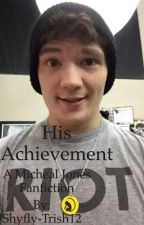 His Achievement // A Micheal Jones fan fiction by Shyfly-Trish12