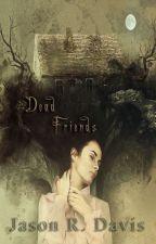 Dead Friends by JasonDavis