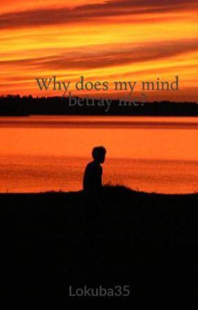 Why does my mind betray me? by Lokuba35