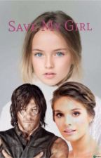 Save My Girl (TWD Daryl love story) Completed  by twd_daryldixonfan