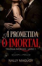 Prometida A Um Imortal by Nally-Maguoy