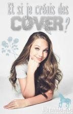 Et Si Je Créais Des Covers ? by Miss-Al