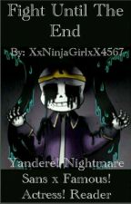 ♥Fight Until The End♥ Yandere! Nightmare Sans x Famous! Actress! Reader by XxNinjaGirlxX4567
