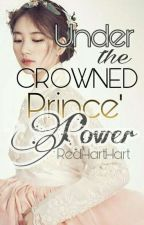 Under The Crowned Prince' Power (Under Editing) by RedHartHart