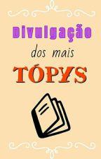 Divulgação dos ❤TÓPYS❤!  by DeboraOliveira117