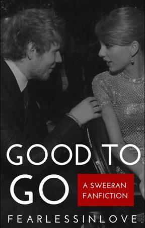 Good To Go (Sweeran) by FearlessInLove