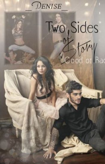 Two sides of a story, good or bad? (Zayn Malik FF)
