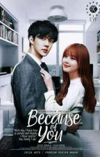 Because Of You (Sequel Of MWMS) by Kysechan