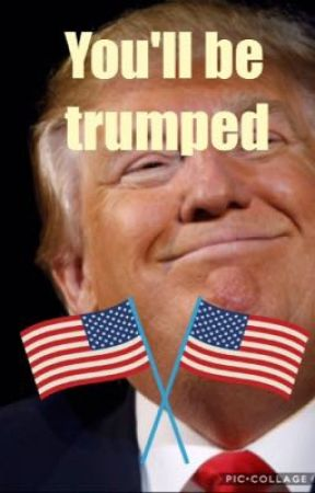 You'll be Trumped- America X Trump  by Prickly_Pear46