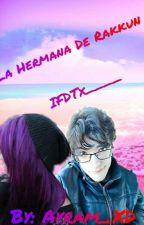 La hermana de rakkun (IFDTx__) (Fran y tu) Pausada by Ayram_XD
