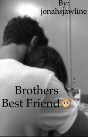 Brothers Best Friend 🙊 by jonahsjawline
