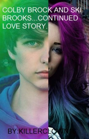 COLBY BROCK AND SKI BROOKS LOVE STORY CONTINUED!! by Killerclown16