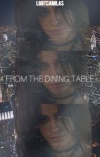 From the Dining Table; (Camila Cabello y tú) G!P by lgbtcamilas