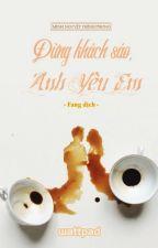 Đừng Khách Sáo, Anh Yêu Em | Minh Nguyệt Thính Phong by fangwong197