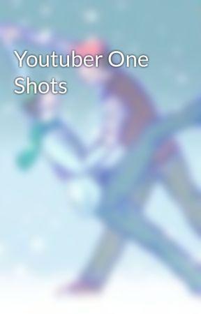 Youtuber One Shots by NamelessVoice234