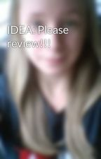 IDEA: Please review!!! by Amzie101
