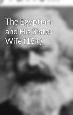 The Egyptian and His Sister Wife (18+) by 1107YoMomma