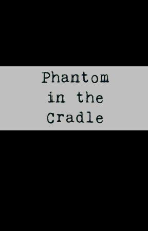 Phantom in the Cradle by elldarling
