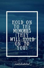 hold on to the memories (they will hold on to you) by snakehabitat_