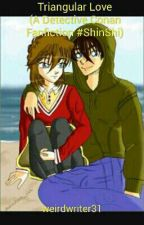 Triangular Love(A Detective Conan Fanfic #shinshi) by weirdwriter31