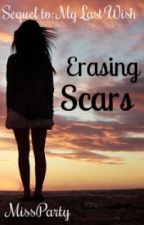 Erasing Scars (Sequel to My Last Wish) by backforhood