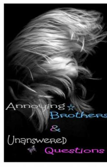 Anoying brothers and unanswered questions( On hold will  be redone)