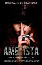 Ametista! Concluído - Livro 1 - Série Mulheres Independentes! by AutorasLueSheila
