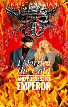 I Married The Cold And Possessive Emperor by kristankrian