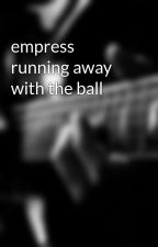 empress running away with the ball by lonemask0gme