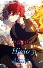 Fuego, Hielo y Agua (Todoroki Shouto x Reader) by Lunamatic123