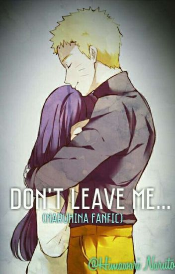 Don't Leave Me  (Naruhina fanfic) - Miyazaki Miyuki - Wattpad