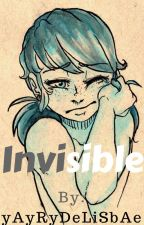 Invisible by yAyRyDeLiSbAe