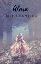 Alara - Tochter des Waldes #Wattys2018 by Vero_Th_