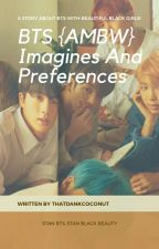 BTS {AMBW} Imagines And Preferences  by ThatDankCoconut